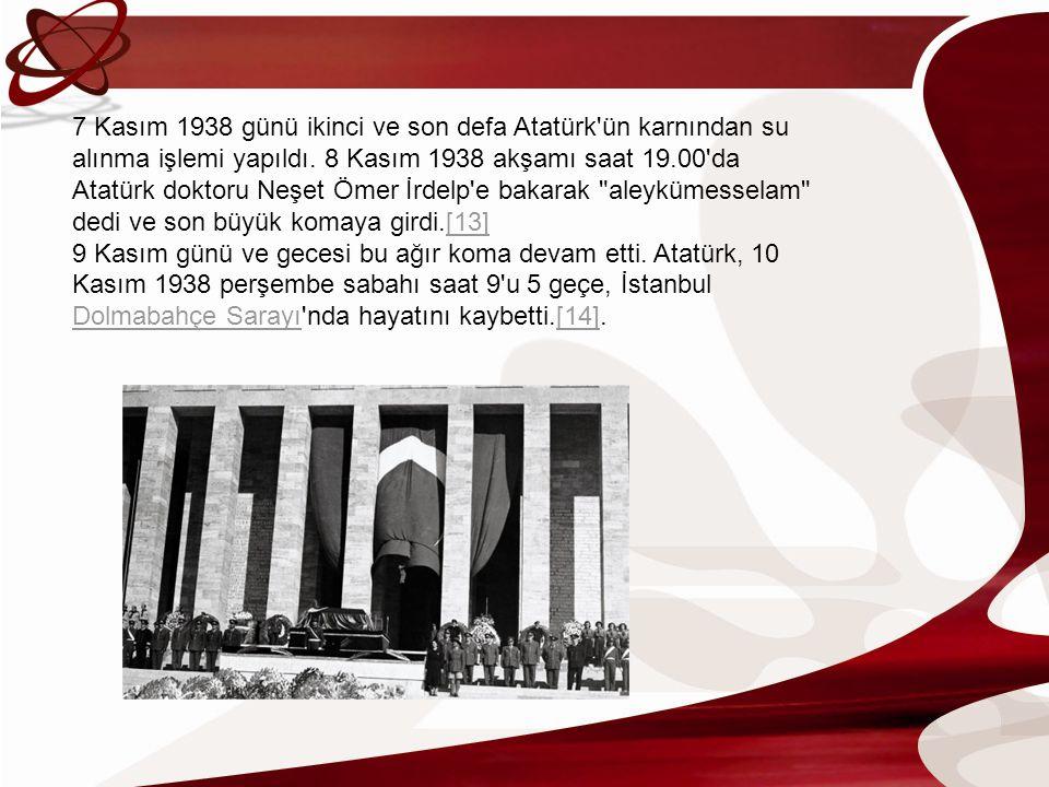 7 Kasım 1938 günü ikinci ve son defa Atatürk ün karnından su alınma işlemi yapıldı. 8 Kasım 1938 akşamı saat 19.00 da Atatürk doktoru Neşet Ömer İrdelp e bakarak aleykümesselam dedi ve son büyük komaya girdi.[13]